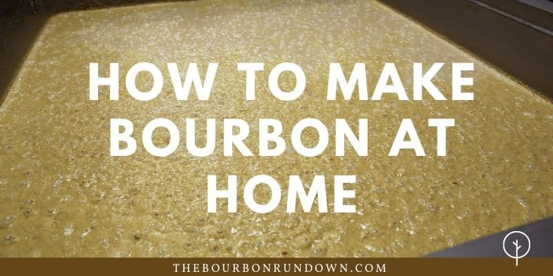hot to make bourbon at home
