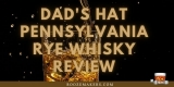 Dad's Hat Pennsylvania Rye Whisky Review