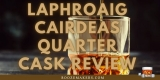 Laphroaig Cairdeas Quarter Cask Review