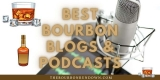 Best Bourbon Blogs & Podcasts to Follow for Bourbon Advice