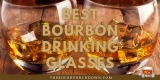 🥃 Best Bourbon Glasses Reviews – 2021 Edition