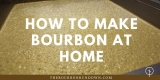 🥃 How To Make Bourbon At Home: Distill Your Own Whiskey